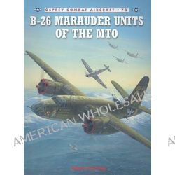 B-26 Marauder Units of the Mto by Mark Styling, 9781846033070.