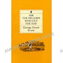 Ask the Fellows Who Cut the Hay by George Ewart Evans, 9780571063536.