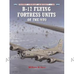 B-17 Flying Fortress of the MTO by William N. Hess, 9781841765808.