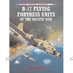 B-17 Flying Fortress Units of the Pacific War by Martin Bowman, 9781841764818.
