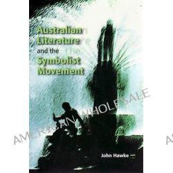 Australian Writing and the Symbolist Legacy by John Hawke, 9781920831684.