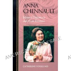Anna Chennault, Informal Diplomacy and Asian Relations by Catherine Forslund, 9780842028332.