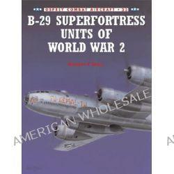 B-29 Superfortress Units of World War 2 by Robert F. Dorr, 9781841762852.