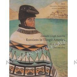 Anooshi Lingit Aani Ka, Russians in Tlingit America, The Battles of Sitka, 1802 and 1804 by Nora Marks Dauenhauer, 9780295986012.