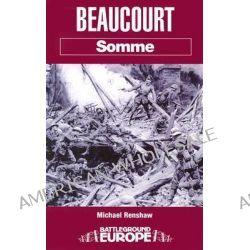 Beaucourt, Battleground Somme by Michael Renshaw, 9780850528534.