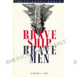 Brave Ship, Brave Men by Arnold S. Lott, 9781557505231.