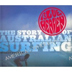 Blue Heaven, The Story of Australian Surfing by Murray Walding, 9781740663236.