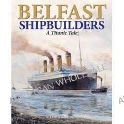 Belfast Shipbuilders, A Titanic Tale by Stephen Cameron, 9781906578787.