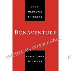 Bonaventure, Great Medieval Thinkers Ser. by Christopher M. Cullen, 9780195149265.