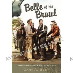 Belle of the Brawl, Letters Home from A B-17 Bombardier by Gary A Best, 9781592994892.