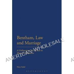 Bentham, Law and Marriage, A Utilitarian Code of Law in Historical Contexts by Mary Sokol, 9781623563226.