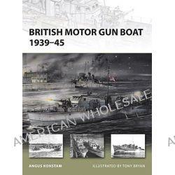 British Motor Gun Boat 1939-45 by Angus Konstam, 9781849080774.