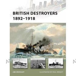 British Destroyers 1892-1918 by Jim Crossley, 9781846035142.