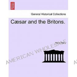 C Sar and the Britons. by Henry Barry, 9781241415945.