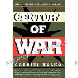 Century of War, Politics, Conflict and Society Since 1914 by Gabriel Kolko, 9781565841925.