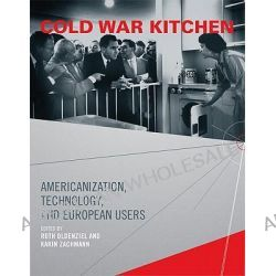 Cold War Kitchen, Americanization, Technology, and European Users by Ruth Oldenziel, 9780262516136.