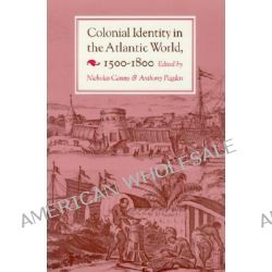 Colonial Identity in the Atlantic World, 1500-1800 by Nicholas P. Canny, 9780691008400.