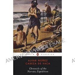 Chronicle of the Narvaez Expedition by Alvar Nunez Cabeza de Vaca, 9780142437070.