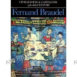 Civilization and Capitalism, 15th-18th Century, Perspective of the World v. 3 by Fernand Braudel, 9780520081161.