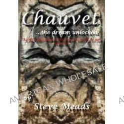 Chauvet, the Dream Unlocked, A Pictorial Tour Through the Stunning Cave Art of Chauvet Like You've Never Seen Before! Di