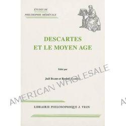 Descartes Et Le Moyen Age by Joel Biard, 9782711613403.