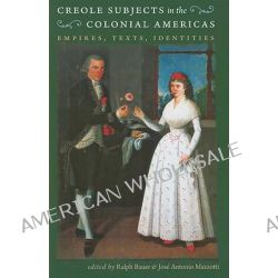 Creole Subjects in the Colonial Americas, Empires, Texts, Identities by Ralph Bauer, 9780807859681.