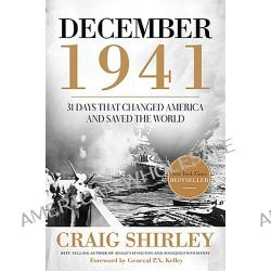 December 1941, 31 Days That Changed America and Saved the World by Dr Craig Shirley, 9781595555823.