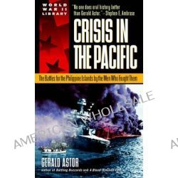Crisis in the Pacific, The Battles for the Philippine Islands by the Men Who Fought Them by Gerald Astor, 9780440236955.