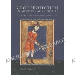 Crop Protection in Medieval Agriculture, Studies in pre-modern organic agriculture by Jan C. Zadoks, 9789088901874.
