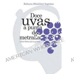 Doce Uvas a Punta de Metralla, Otros Titeres de La Guerra by Rebecca Minichini Ingelmo, 9781463364199.