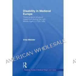 Disability in Medieval Europe, Thinking About Physical Impairment in the High Middle Ages, c.1100-c.1400 by Irina Metzler, 9780415582049.