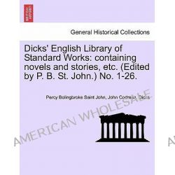 Dicks' English Library of Standard Works, Containing Novels and Stories, Etc. (Edited by P. B. St. John.) No. 1-26. by Percy Bolingbroke Saint John, 9781241367619.