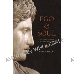 Ego & Soul, The Modern West in Search of Meaning by John Carroll, 9781582435534.
