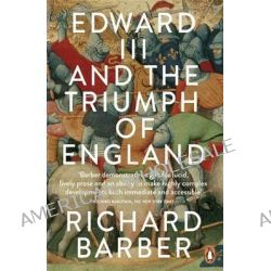 Edward III and the Triumph of England, The Battle of Crecy and the Company of the Garter by Richard Barber, 9780141020679.