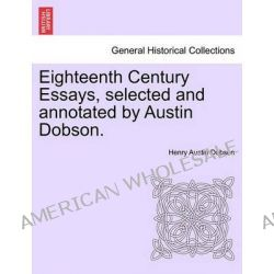 Eighteenth Century Essays, Selected and Annotated by Austin Dobson. by Henry Austin Dobson, 9781241191481.