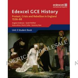 Edexcel GCE History A2 Unit 3 A1 Protest, Crisis and Rebellion in England 1536-88 by Angela Anderson, 9781846905070.