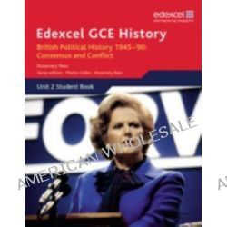 Edexcel GCE History AS Unit 2 E1 British Political History 1945-90 Consensus and Conflict by Geoff Stewart, 9781846905056.