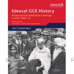 Edexcel GCE History AS Unit 2 D2 Britain and the Nationalist Challenge in India 1900-47, Unit 2 by Rosemary Rees, 9781846905049.