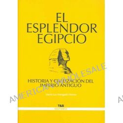 El esplendor egipcio/ The Splendour of Egypt, Historia y civilizacion del imperio antiguo / History and Civilization of the Ancient Empire by Mariluz Mangado, 9788495602923.