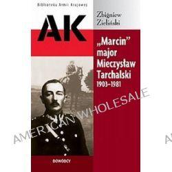 """""""Marcin"""" major Mieczysław Tarchalski 1903 - 1981 - Zbigniew Zieliński"""