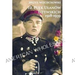10 Pułk Ułanów Litewskich 1918-1939 - Jerzy S. Wojciechowski