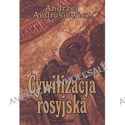 Cywilizacja rosyjska tom 1 - Andrzej Andrusiewicz