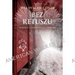 Bez retuszu. Więzień czerwonego terroru - Władysław Cehak