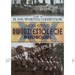 Dwudziestolecie międzywojenne. Tom 39. IX 1939 wojenna codzienność - Iwona Kienzler