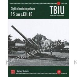 Ciężka haubica polowa 15 cm s.FH.18. TBiU Nr 2 (Technika Broń i Umundurowanie) - Mariusz Skotnicki