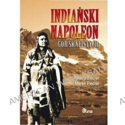 Indiański Napoleon Gór Skalistych - Marek Fiedler, Arkady Fiedler