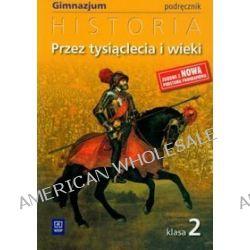 Historia. Przez tysiąclecia i wieki. Klasa 2. Podręcznik - gimnazjum - Grzegorz Kucharczyk, Paweł Milcarek, Marek Robak