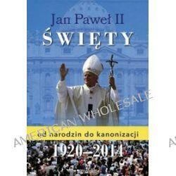 Jan Paweł II święty. Od narodzin do kanonizacji 1920-2014 - Robert Szybiński