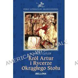 Król Artur i Rycerze Okrągłego Stołu - U. Waldo Cutler