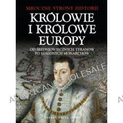 Królowie i Królowe Europy. Od średniowiecznych tyranów po szalonych monarchów - Brenda Ralph Lewis